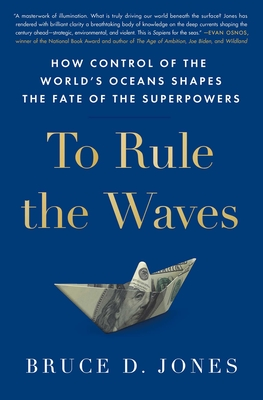 To Rule the Waves: How Control of the World's Oceans Shapes the Fate of the Superpowers Cover Image