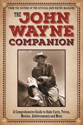 The John Wayne Companion: A comprehensive guide to Duke facts, trivia, movies, achievements and more Cover Image