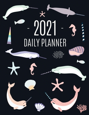Narwhal Daily Planner 2021: Beautiful Monthly 2021 Agenda Year Scheduler 12 Months: January - December 2021 Large Funny Animal Planner with Marine Cover Image