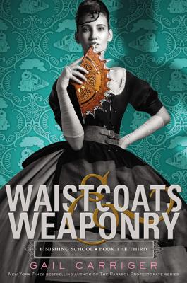 Waistcoats & Weaponry (Finishing School #3) Cover Image