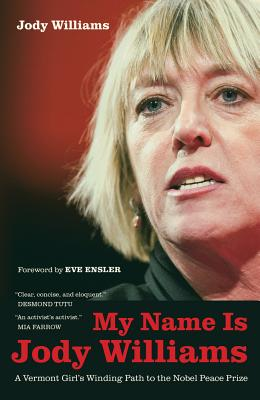 My Name Is Jody Williams: A Vermont Girl's Winding Path to the Nobel Peace Prize (California Series in Public Anthropology #25) Cover Image