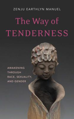 The Way of Tenderness: Awakening Through Race, Sexuality, and Gender Cover Image