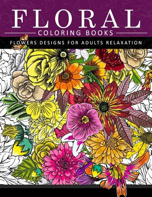 Floral Coloring Books Flower Designs for Adults Relaxation: An Adult Coloring Book Cover Image