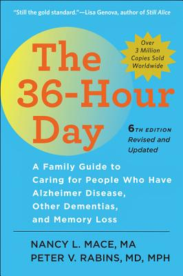 The 36-Hour Day: A Family Guide to Caring for People Who Have Alzheimer Disease, Other Dementias, and Memory Loss (Johns Hopkins Press Health Books) Cover Image
