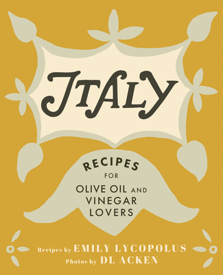 Italy: Recipes for Olive Oil and Vinegar Lovers Cover Image