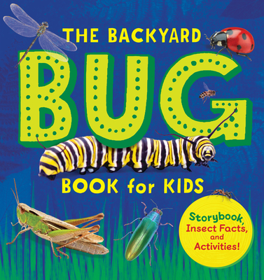 The Backyard Bug Book for Kids: Storybook, Insect Facts, and Activities Cover Image