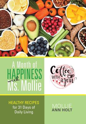 A Month of Happiness with Ms. Mollie: Healthy Recipes for 31 Days of Daily Living Cover Image