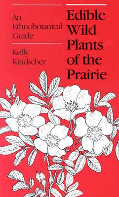 Edible Wild Plants of the Prairie: An Ethnobotanical Guide Cover Image