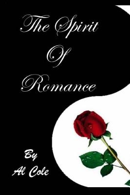 Al Cole THE SPIRIT OF ROMANCE: The Loving Relationship We Enter Into With LIFE Itself! Cover Image