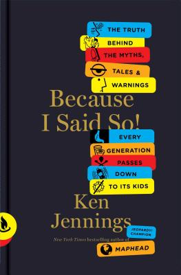 Because I Said So!: The Truth Behind the Myths, Tales, and Warnings Every Generation Passes Down to Its Kids Cover Image