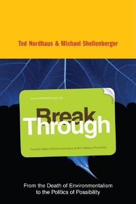 Break Through: From the Death of Environmentalism to the Politics ofPossibility Cover Image