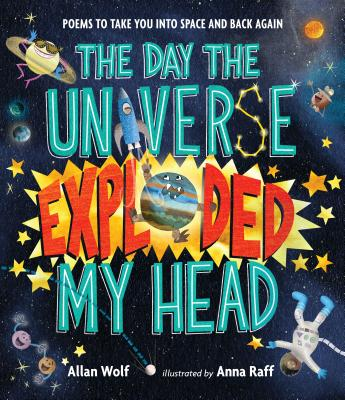 The Day the Universe Exploded My Head: Poems to Take You into Space and Back Again Cover Image