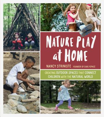 Nature Play at Home: Creating Outdoor Spaces that Connect Children with the Natural World Cover Image