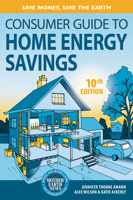 Consumer Guide to Home Energy Savings: Save Money, Save the Earth Cover Image