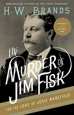 The Murder of Jim Fisk for the Love of Josie Mansfield: A Tragedy of the Gilded Age Cover Image