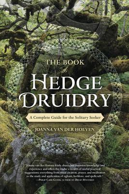 The Book of Hedge Druidry: A Complete Guide for the Solitary Seeker Cover Image