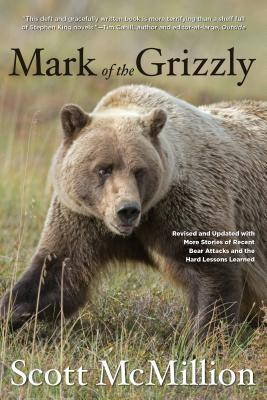 Mark of the Grizzly: Revised and Updated with More Stories of Recent Bear Attacks and the Hard Lessons Learned Cover Image