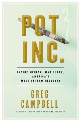 Pot, Inc.: Inside Medical Marijuana, America's Most Outlaw Industry Cover Image