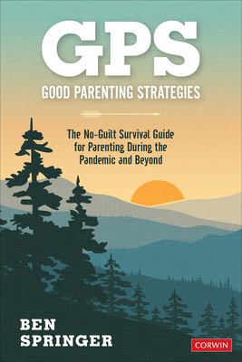 Gps: Good Parenting Strategies: The No-Guilt Survival Guide for Parenting During the Pandemic and Beyond Cover Image
