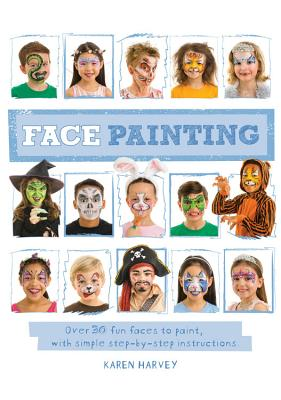 Face Painting: Over 30 faces to paint, with simple step-by-step instructions Cover Image