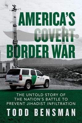 America's Covert Border War: The Untold Story of the Nation's Battle to Prevent Jihadist Infiltration Cover Image