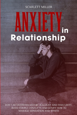 Anxiety in Relationship: Don't be overwhelmed by Jealousy and Insecurity. Avoid Couple Conflicts and learn how to manage Separation and Stress Cover Image
