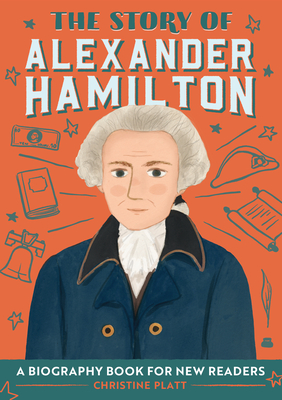The Story of Alexander Hamilton: A Biography Book for New Readers Cover Image