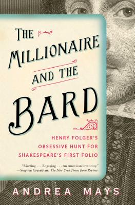 The Millionaire and the Bard: Henry Folger's Obsessive Hunt for Shakespeare's First Folio Cover Image