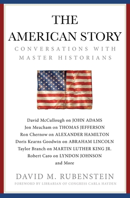 The American Story: Conversations with Master Historians David M. Rubenstein, S&S, $30,
