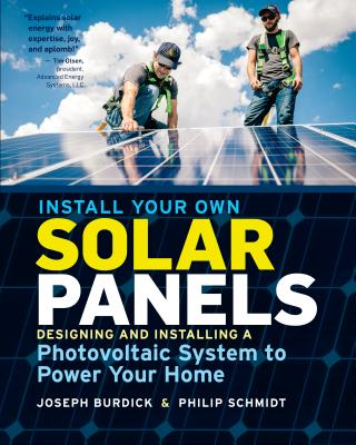 Install Your Own Solar Panels: Designing and Installing a Photovoltaic System to Power Your Home Cover Image