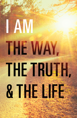 I Am the Way, the Truth, and the Life (Pack of 25) Cover Image