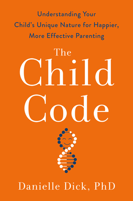 The Child Code: Understanding Your Child's Unique Nature for Happier, More Effective Parenting Cover Image