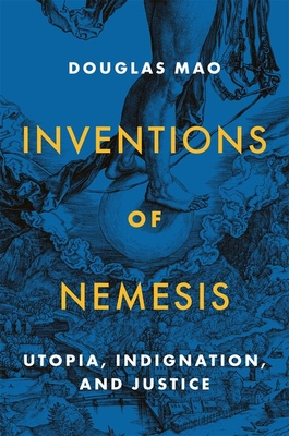 Inventions of Nemesis: Utopia, Indignation, and Justice Cover Image