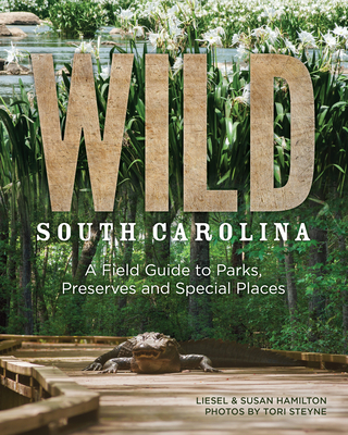 Wild South Carolina: A Field Guide to Parks, Preserves and Special Places Cover Image
