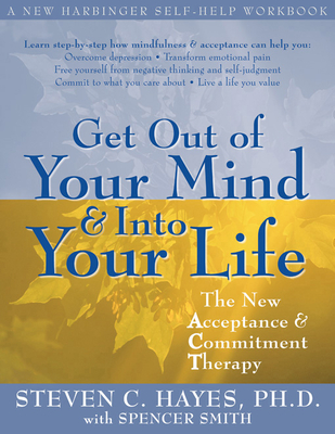 Get Out of Your Mind and Into Your Life: The New Acceptance and Commitment Therapy Cover Image