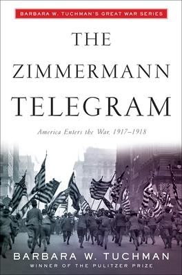 The Zimmermann Telegram: America Enters the War, 1917-1918; Barbara W. Tuchman's Great War Series Cover Image