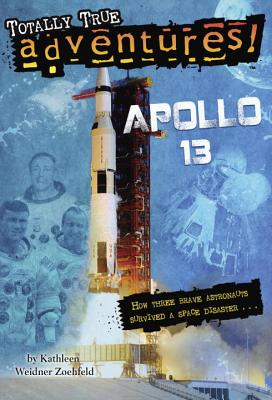 Totally True Adventures: Apollo 13 by Kathleen Weidner Zoehfeld