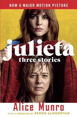 Julieta (Movie Tie-in Edition): Three Stories That Inspired the Movie (Vintage International) Cover Image