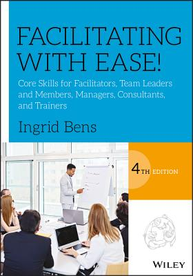 Facilitating with Ease!: Core Skills for Facilitators, Team Leaders and Members, Managers, Consultants, and Trainers Cover Image