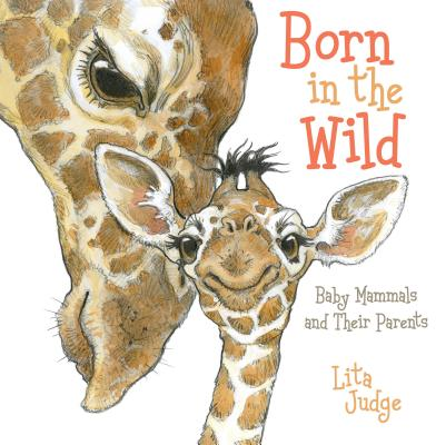 Born in the Wild: Baby Mammals and Their Parents Cover Image