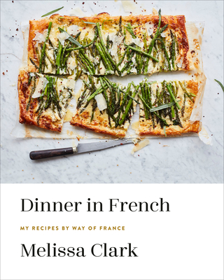 Dinner in French: My Recipes by Way of France Melissa Clark, Clarkson Potter, $37.50,