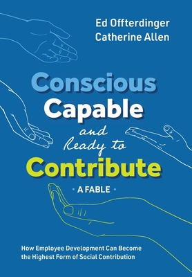 Conscious, Capable, and Ready to Contribute: A Fable: How Employee Development Can Become the Highest Form of Social Contribution Cover Image