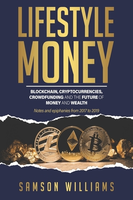 Lifestyle Money: Blockchain, Cryptocurrencies, Crowdfunding & The Future of Money and Wealth Cover Image
