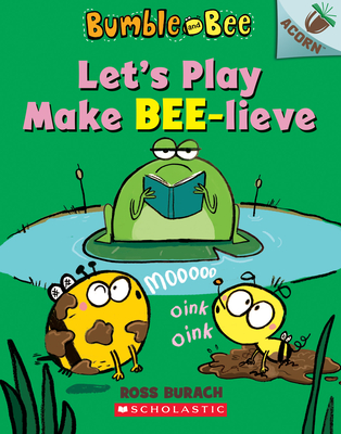 Let's Play Make Bee-lieve: An Acorn Book (Bumble and Bee #2) Cover Image