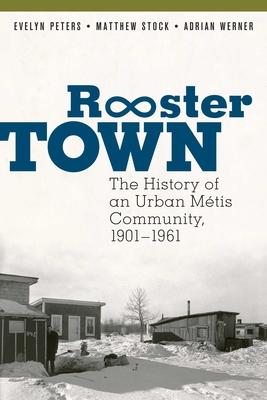 Rooster Town: The History of an Urban Métis Community, 1901-1961 Cover Image