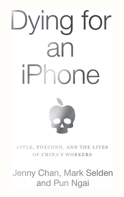 Dying for an iPhone: Apple, Foxconn, and the Lives of China's Workers Cover Image