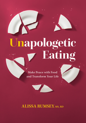 Unapologetic Eating: Make Peace with Food and Transform Your Life Cover Image