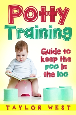 Potty Training: Guide to Keeping the Poo in the Loo Cover Image