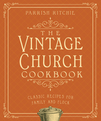 The Vintage Church Cookbook: Classic Recipes for Family and Flock Cover Image