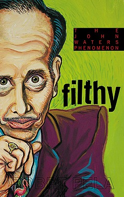 Filthy: The Weird World of John Waters Cover Image